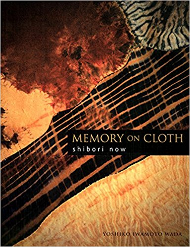 Memory on cloth: Shibori Now by Yoshiko Wada