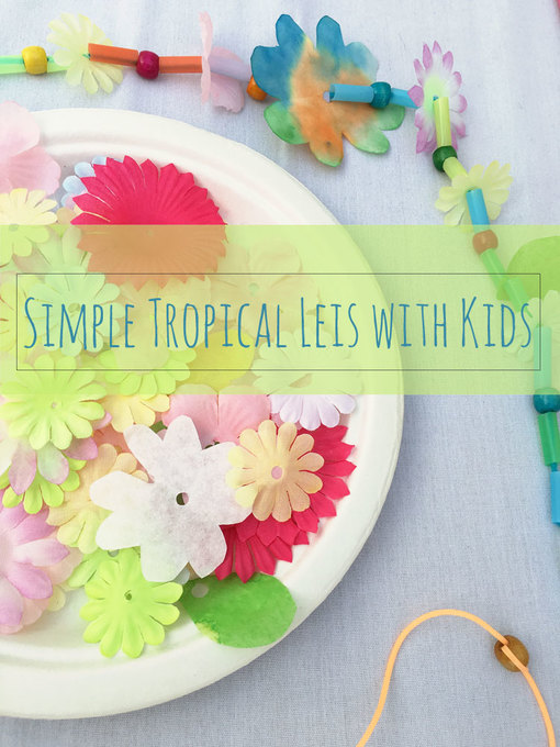 How to make a Tropical Lei with Kids