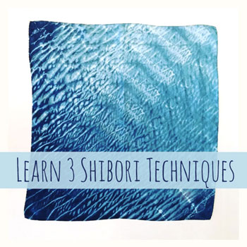 Learn 3 Shibori Techniques